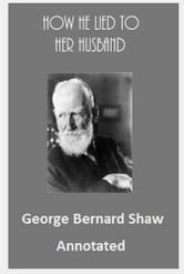 How He Lied to Her Husband (Annotated) ebook by George Bernard Shaw