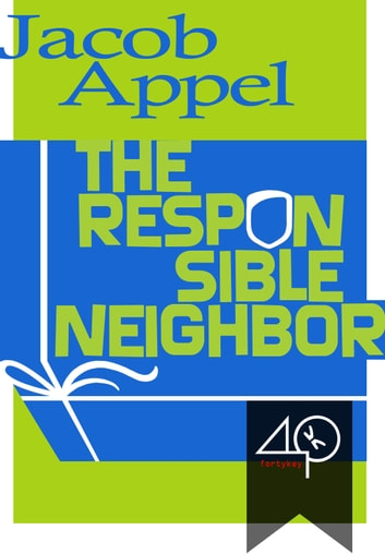 The responsible neighbor ebook by Jacob Appel