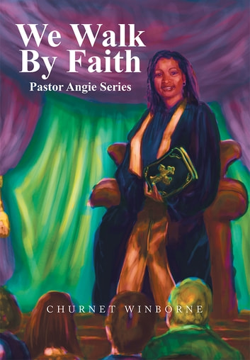 We Walk By Faith - Pastor Angie Series ebook by Churnet Winborne