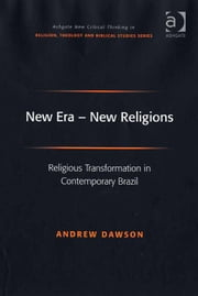 New Era - New Religions - Religious Transformation in Contemporary Brazil ebook by Dr Andrew Dawson,Revd Jeff Astley,Professor James A Beckford,Mr Richard Brummer,Professor Vincent Brümmer,Professor Paul S Fiddes,Professor T J Gorringe,Mr Stanley J Grenz,Mr Richard Hutch,Dr David Jasper,Ms Judith Lieu,Professor Geoffrey Samuel,Mr Gerhard Sauter,Professor Adrian Thatcher,Canon Anthony C Thiselton,Mr Terrance Tilley,Mr Alan Torrance,Mr Miroslav Volf,Mr Raymond Brady Williams