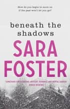 Beneath the Shadows ebook by Sara Foster