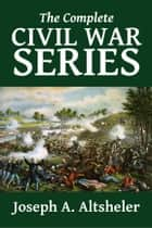 The Complete Civil War Series ebook by Joseph A. Altsheler