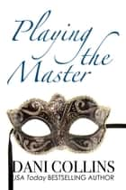 Playing The Master eBook by Dani Collins