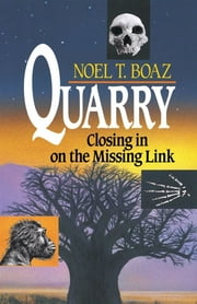 Quarry Closing In On the Missing Link ebook by Noel T. Boaz