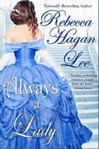 Always a Lady ebook by Rebecca Hagan Lee