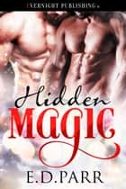 Hidden Magic ebook by E. D. Parr