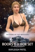 Missions of the Impossible Books 1-3: Box Set ebook by Kayleigh Patel