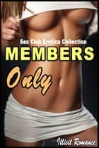 Members Only: Sex Club Erotica Collection ebook by Illicit Romance