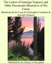 The Letters of Amerigo Vespucci and Other Documents Illustrative of His Career ebook by Bartolomé de las Casas
