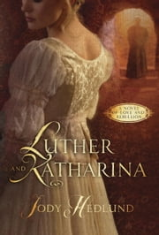 Luther and Katharina - A Novel of Love and Rebellion ebook by Jody Hedlund