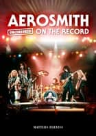 Aerosmith - Uncensored On the Record ebook by Matters Furniss