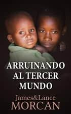 Arruinando al Tercer Mundo ebook by James Morcan, Lance Morcan