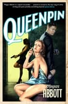 Queenpin - A classic story of underworld greed and betrayal, introducing a mesmerising and compelling unreliable narrator ... ebook by Megan Abbott