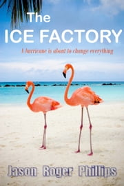 The Ice Factory ebook by Jason Roger Phillips
