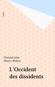L'Occident des dissidents ebook by Christian Jelen, Thierry Wolton