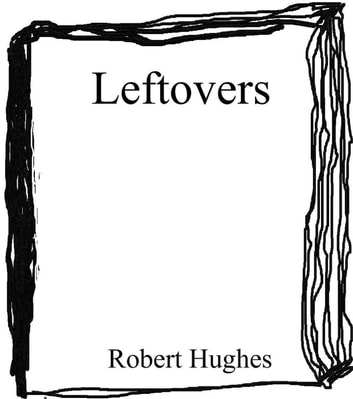Leftovers ebook by Robert Hughes