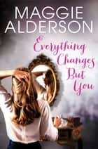 Everything Changes But You ebook by Maggie Alderson