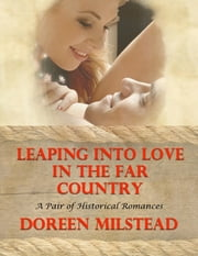Leaping Into Love In the Far Country: A Pair of Historical Romances ebook by Doreen Milstead