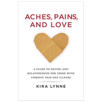 Aches, Pains, and Love - A Guide to Dating and Relationships for Those With Chronic Pain and Illness audiobook by Kira Lynne