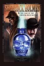 Sherlock Holmes and The Case of The Crystal Blue Bottle - A Graphic Novel ebook by Luke Kuhns
