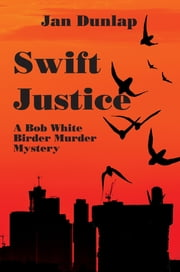 Swift Justice - A Bob White Birder Murder Mystery ebook by Jan Dunlap
