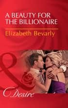 A Beauty For The Billionaire (Mills & Boon Desire) (Accidental Heirs, Book 4) ebook by Elizabeth Bevarly