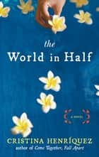 The World in Half ebook by Cristina Henriquez