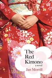 The Red Kimono - A Novel ebook by Jan Morrill