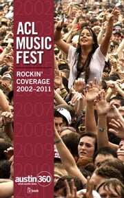 ACL Music Fest: Rockin' Coverage 2002-2011 ebook by Austin American-Statesman