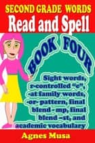 Second Grade Words Read And Spell Book Four ebook by Agnes Musa