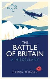 Battle of Britain - A Miscellany ebook by Norman Ferguson