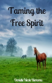 Taming the Free Spirit ebook by Danielle Nicole Bienvenu