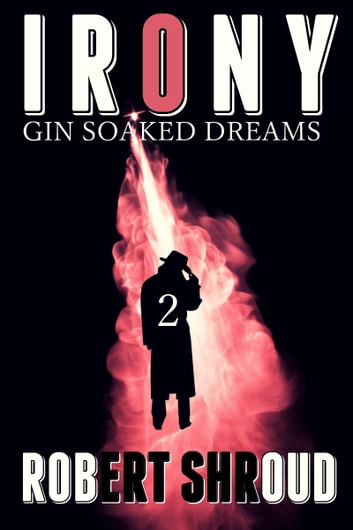 Irony 2: Gin Soaked Dreams ebook by Robert Shroud