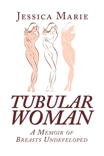 Tubular Woman: A Memoir of Breasts Undeveloped ebook by Jessica Marie