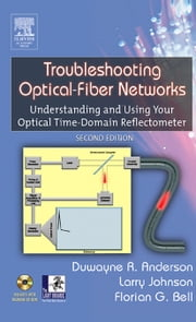 Troubleshooting Optical Fiber Networks: Understanding and Using Optical Time-Domain Reflectometers ebook by Anderson, Duwayne R.