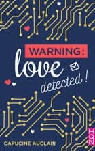 Warning : love detected ! ebook by Capucine Auclair
