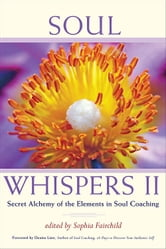 Soul Whispers II - Secret Alchemy of the Elements in Soul Coaching ebook by Sophia Fairchild, Editor