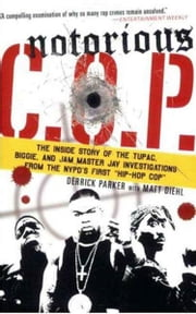 "Notorious C.O.P. - The Inside Story of the Tupac, Biggie, and Jam Master Jay Investigations from NYPD's First ""Hip-Hop Cop"" ebook by Derrick Parker,Matt Diehl"