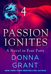 Passion Ignites: Part 4 - A Dark King Novel in Four Parts ebook by Donna Grant