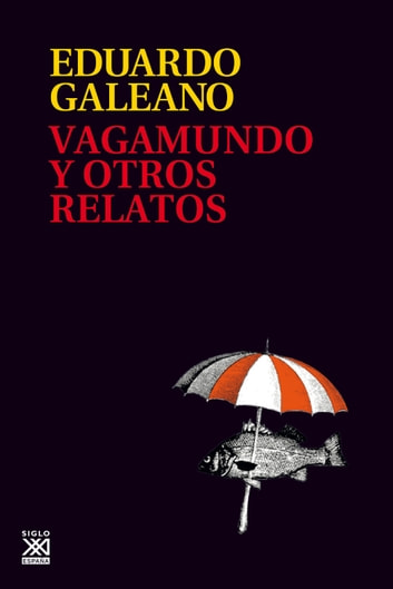 Vagamundo y otros relatos ebook by Eduardo Galeano