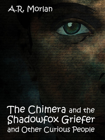 The Chimera and the Shadowfox Griefer and Other Curious People ebook by A. R. Morlan