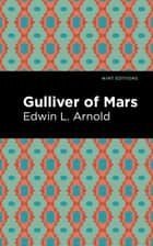 Gulliver of Mars ebook by Edwin Lester Arnold, Mint Editions