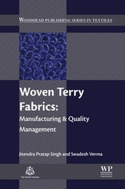 Woven Terry Fabrics - Manufacturing and Quality Management ebook by Jitendra Pratap Singh, Swadesh Verma