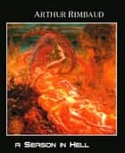 A Season in Hell ebook by Arthur Rimbaud