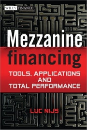 Mezzanine Financing - Tools, Applications and Total Performance ebook by Luc Nijs