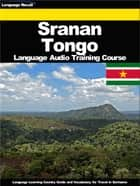 Sranan Tongo Language Audio Training Course - Language Learning Country Guide and Vocabulary for Travel in Suriname ebook by Language Recall
