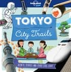 City Trails - Tokyo ebook by Lonely Planet Kids, Anna Claybourne