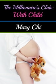 The Millionaire's Club - With Child ebook by Mary Chi