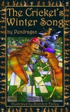 The Cricket's Winter Song ebook by Pendragan