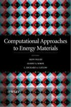 Computational Approaches to Energy Materials ebook by Richard Catlow, Alexey Sokol, Aron Walsh